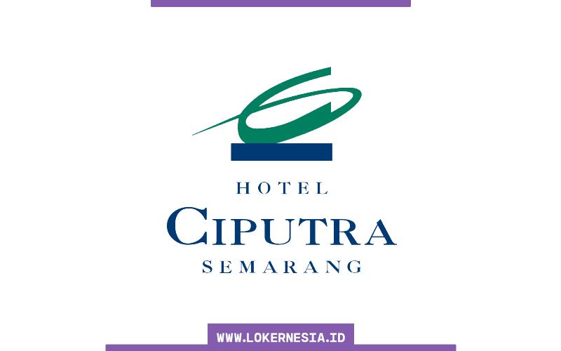 Lowongan Kerja Hotel Ciputra Semarang Oktober 2020 Lokernesia Id
