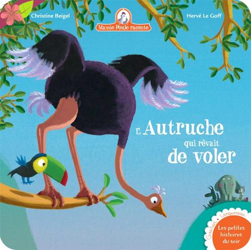 Mamie Poule raconte - L'autruche qui rêvait de voler
