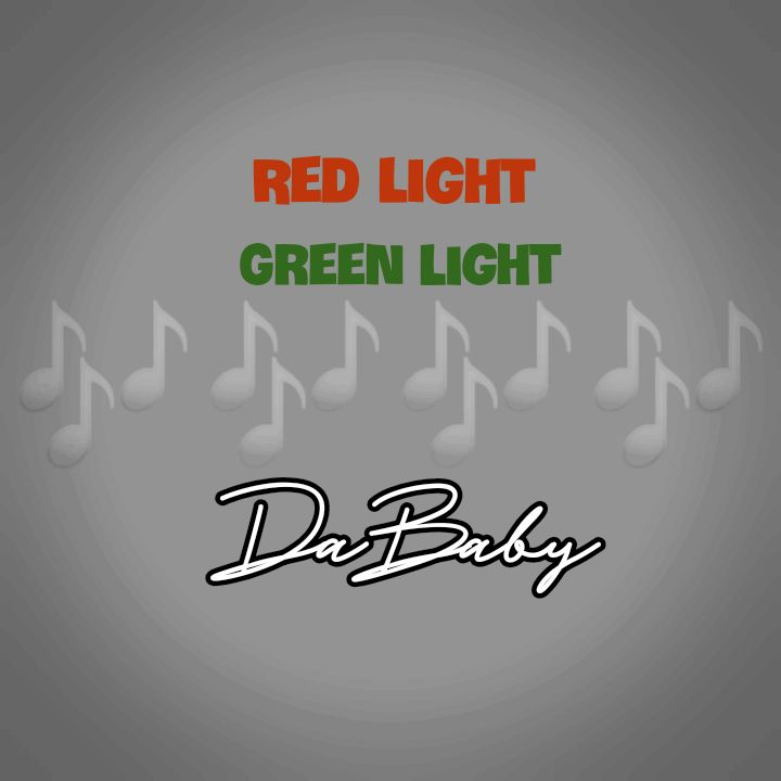 DaBaby's Music: Red Light Green Light (Single-Track) - Song Chorus: ..Probably in a fast car ridin' with the cap off.. - Streaming/MP3 Download