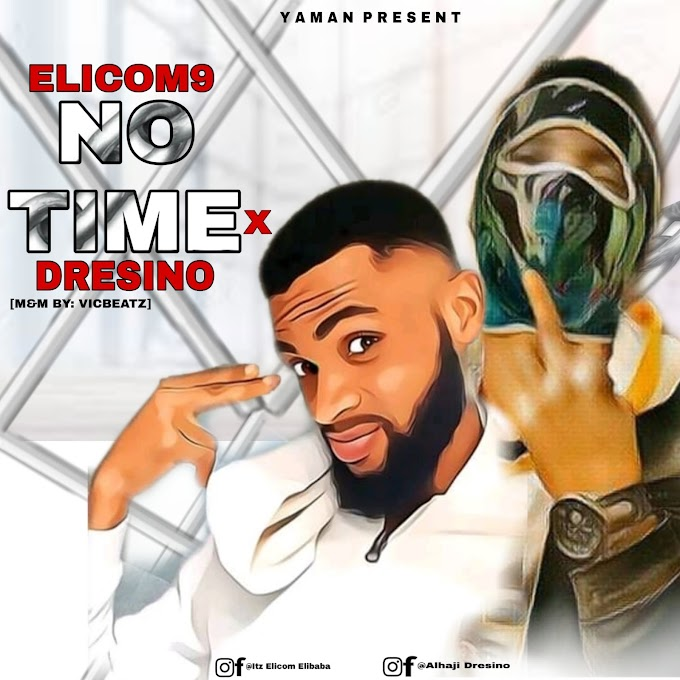[MUSIC]  ELICOM9 -NO TIME- FT DRESINO DOWNLOAD MP3