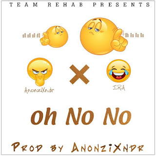 [feature]Anonzi Xndr - Oh No No (Feat. IRA)