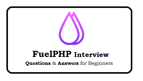 FuelPHP Interview Questions and Answers for Beginners