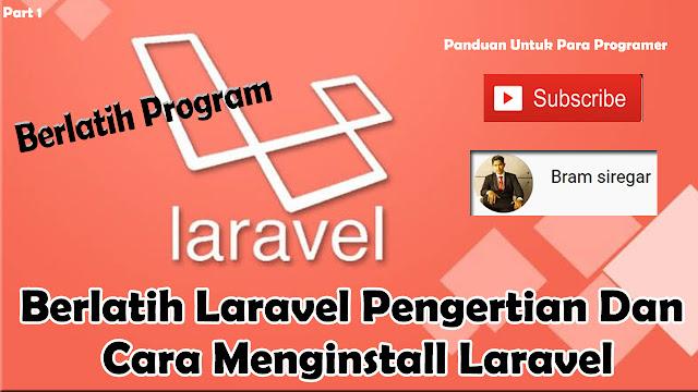 Berlatih Laravel Pengertian Dan Cara Menginstall Laravel