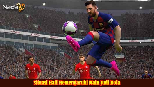 Situasi Hati Memengaruhi Main Judi Bola