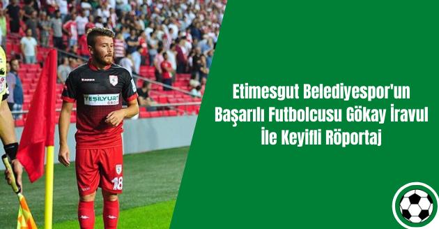 Etimesgut Belediyespor'un Başarılı Futbolcusu Gökay İravul İle Keyifli Röportaj