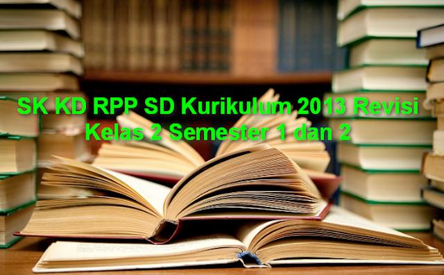 SK KD RPP SD Kurikulum 2013 Revisi Kelas 2 Semester 1 dan 2