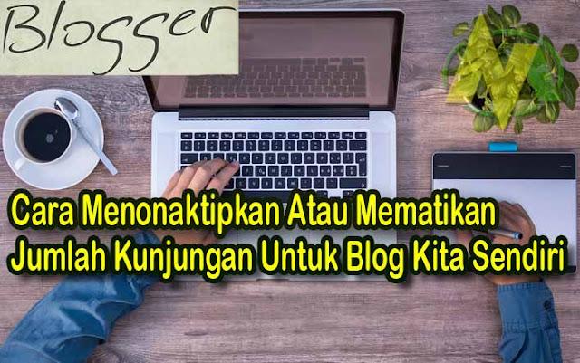 Cara Mematikan Jumlah Kunjungan Untuk Kunjungan Blog Kita Sendiri