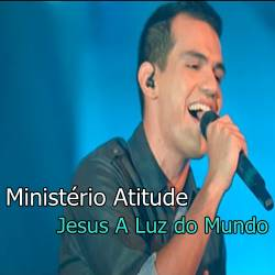 Música Jesus A Luz do Mundo – Ministério Atitude Mp3