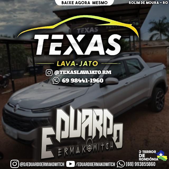 CD TEXAS LAVA JATO - ROLIM DE MOURA, RO - DJ EDUARDO ERMAKOWITCH
