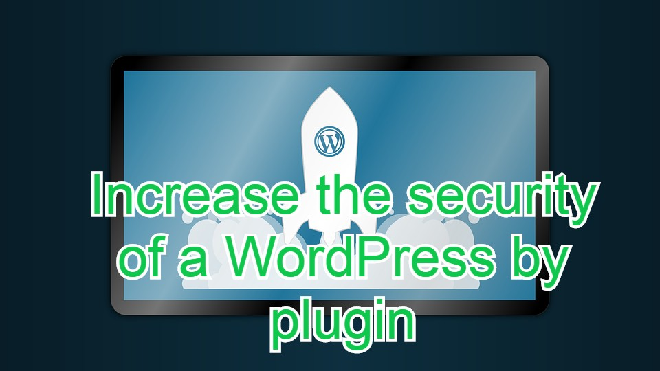 best plugins to increase the security of a WordPress