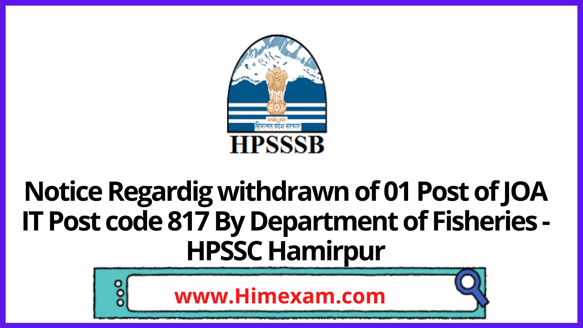 Notice Regardig withdrawn of 01 Post of JOA IT Post code 817 By Department of Fisheries -HPSSC Hamirpur