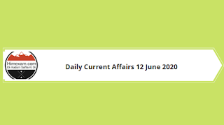 Daily Current Affairs 12 June 2020