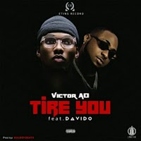 Music: Victor Ad ft Davido - Tire you