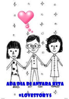 ADA DIA DI ANTARA KITA #LoveStory5