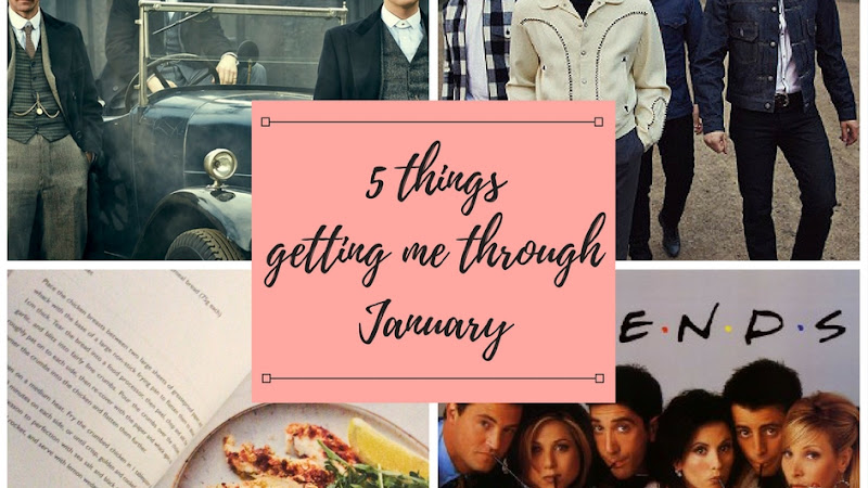 Top 5 things getting me through January