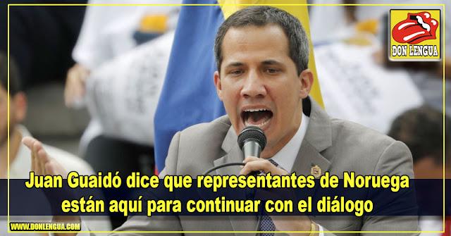 Juan Guaidó dice que representantes de Noruega están aquí para continuar con el diálogo