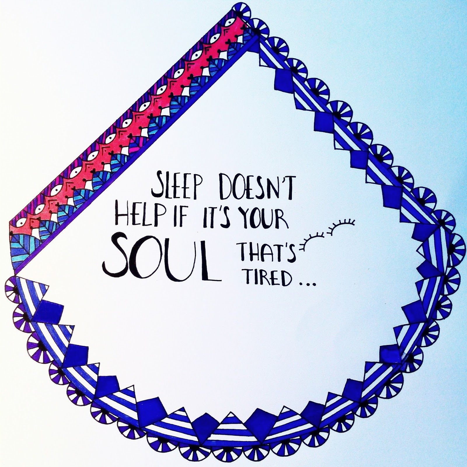 Sleep doesn't help it it's your sould that's tired