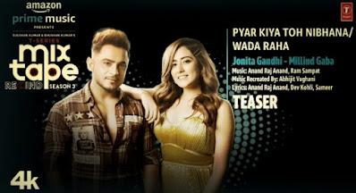 Pyar Kiya Toh Nibhana/ Wada Raha Song Lyrics  Pyar Kiya Toh Nibhana/ Wada Raha Teaser Ep-6 Jonita G, Millind G | T-Series Mixtape S3| 4 August