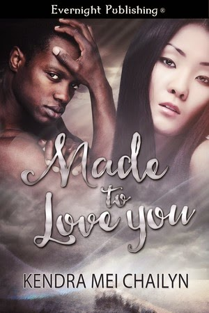 http://www.evernightpublishing.com/made-to-love-you-by-kendra-mei-chailyn/