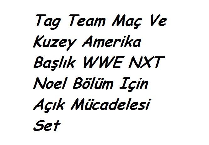 Tag Team Maç Ve Kuzey Amerika Başlık WWE NXT Noel Bölüm Için Açık Mücadelesi Set