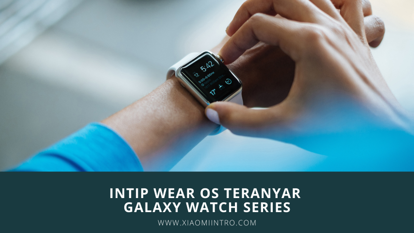 Intip Wear OS Teranyar Galaxy Watch Series