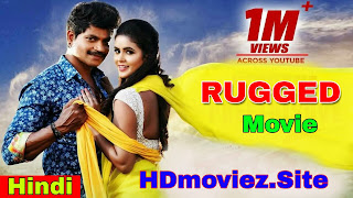 Rugged Hindi Dubbed Full Movie Download Filmywap, mp4moviez, 9xmovies