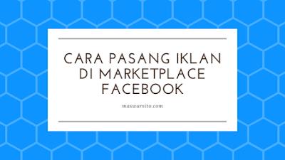 cara pasang iklan bersponsor di marketpace facebook