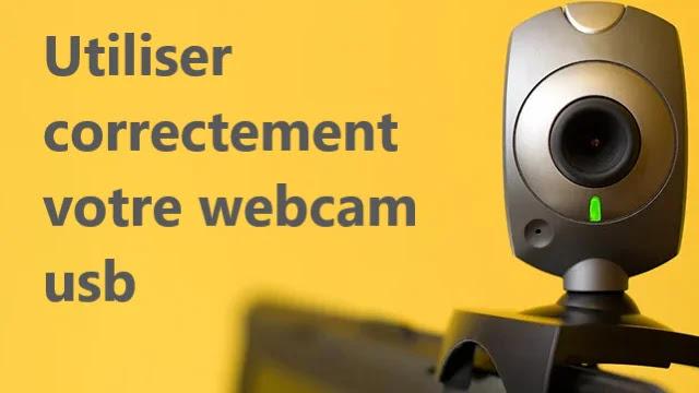 Comment utiliser correctement votre webcam usb?