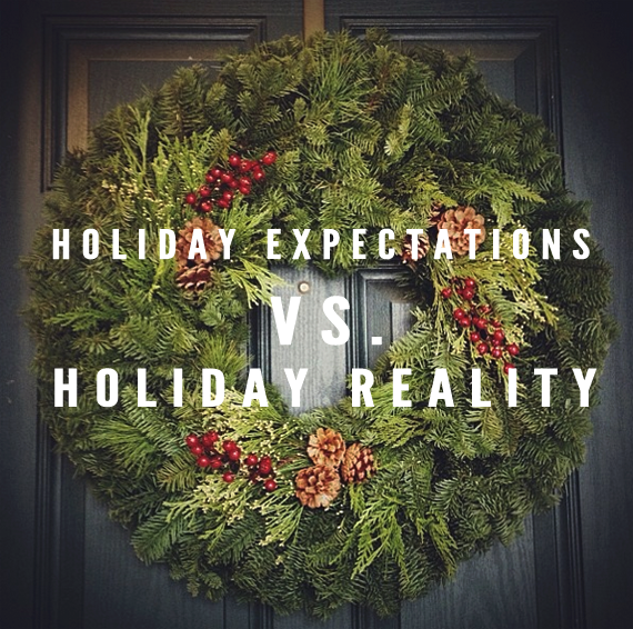 Expectations vs. Reality During the Holiday Season // Bubby and Bean