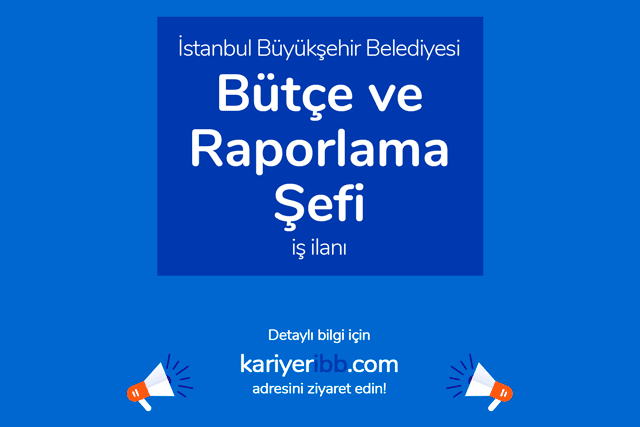 İstanbul Büyükşehir Belediyesi, bütçe ve raporlama şefi alımı yapacak. İBB iş ilanı başvuru şartları neler? Detaylar kariyeribb.com'da!