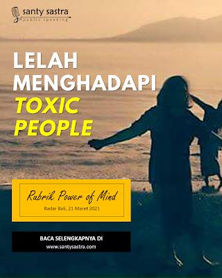 3. Lelah Menghadapi Toxic People - Radar Bali Jawa Pos - Santy Sastra Public Speaking - Rubrik The Power of Mind