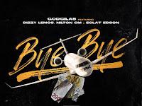 GodGilas Feat. Dizzy Lemos, Nilton CM  Eclat Edson - Bye Bye | Download