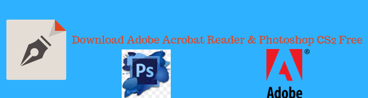 How to Download Adobe Acrobat Reader and Photoshop CS2