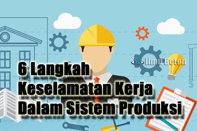 6 Langkah Keselamatan Kerja Dalam Sistem Produksi