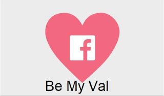 Be My Val – Facebook Val – How to Get a Val on Facebook (February 14)