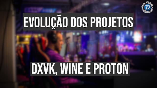 Evoluções dos projetos DXVK, PROTON e WINE depois do apoio da Valve