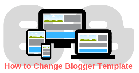 How to Change the Blogger Template?