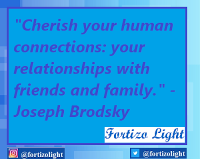 """Cherish your human connections: your relationships with friends and family."" - Joseph Brodsky"