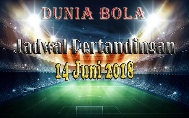 Jadwal Pertandingan Sepak Bola Tanggal 14 Juni 2018