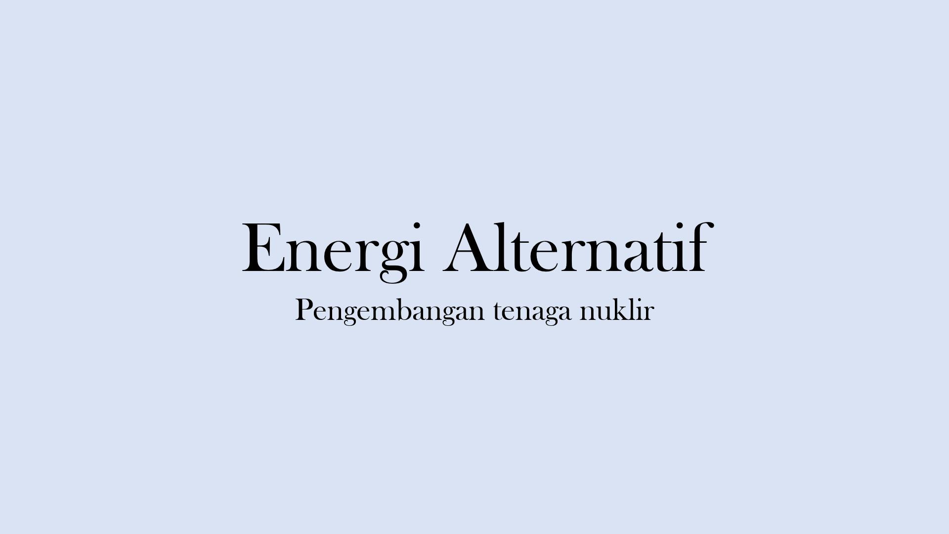 Mengembangkan Tenaga Nuklir sebagai Energi Alternatif
