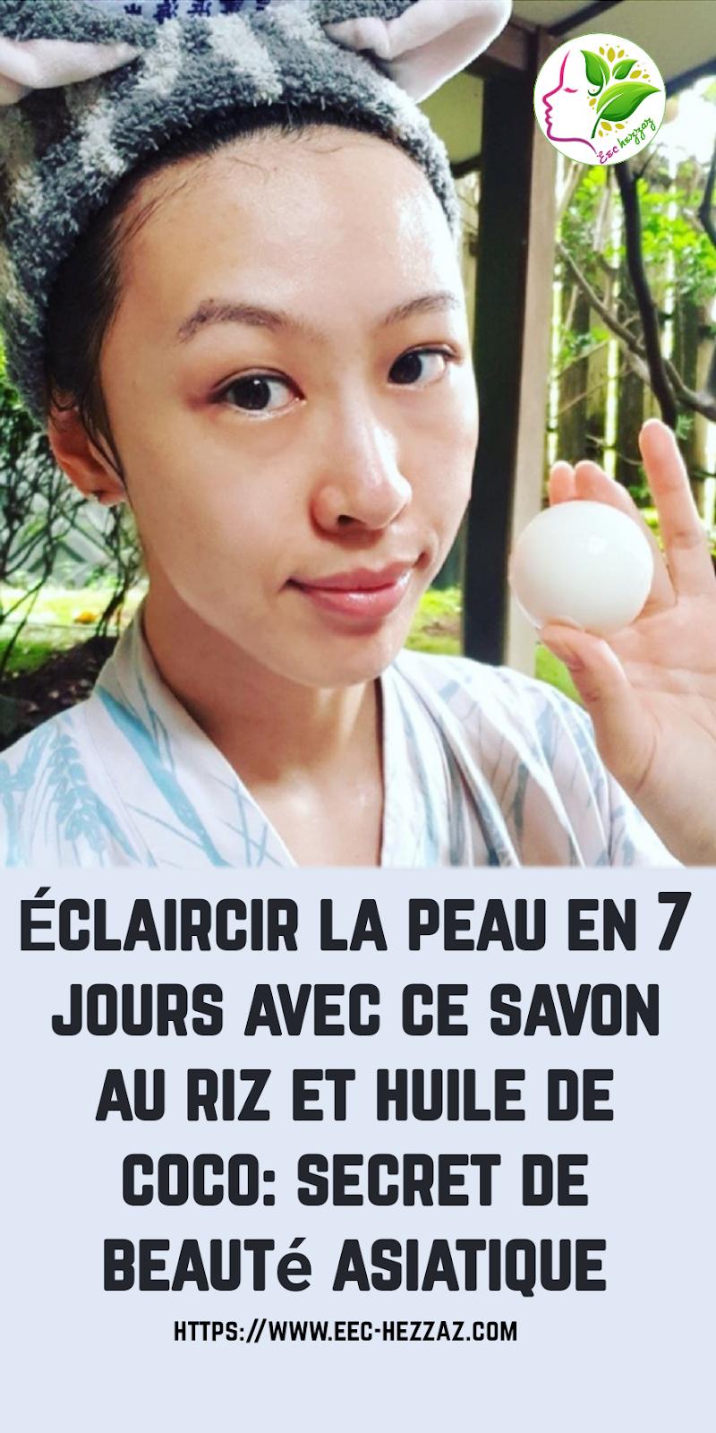 Éclaircir la peau en 7 jours avec ce savon au riz et huile de coco: secret de beauté asiatique