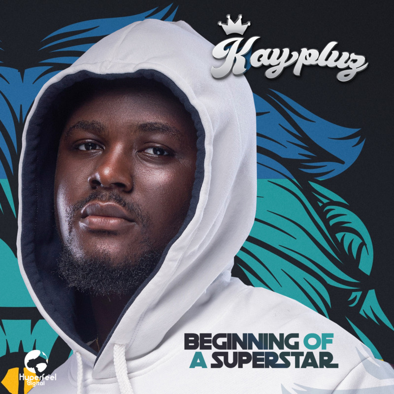 "[EP] Kaypluz – ""Beginning Of A Superstar"" #Arewapublisize"