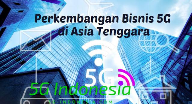 Perkembangan Bisnis 5G di Asia Tenggara