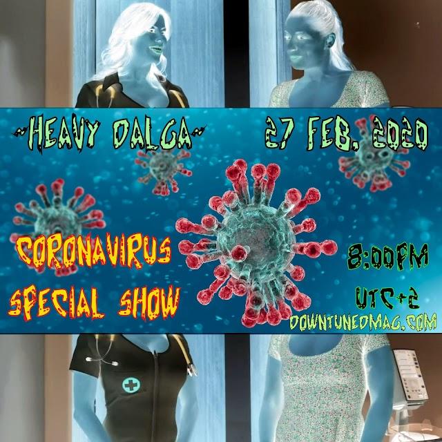 ~Heavy Dalga~ show #269 (2020-02-27) [S08E15] COVID-19 SPECIAL show.