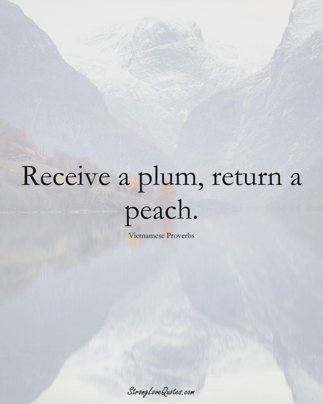 Receive a plum, return a peach. (Vietnamese Sayings);  #AsianSayings