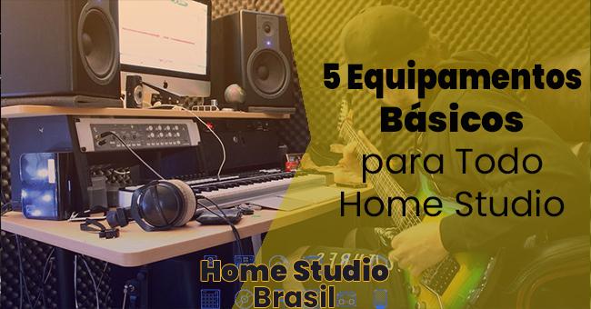 5 Equipamentos Básicos para Todo Home Studio – Por Ossia