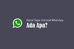 Lagi Ramai Tagar Uninstall WhatsApp, Apa Yang Terjadi?