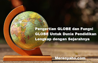 Pengertian GLOBE dan Fungsi GLOBE Untuk Dunia Pendidikan Lengkap dengan Sejarahnya