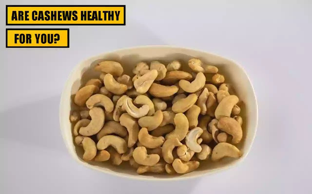 Are Cashew Nuts Healthy For You?