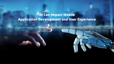 AI Can Impact Mobile Application Development and User Experience